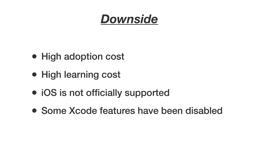 Downside • High adoption cost • High learning c...