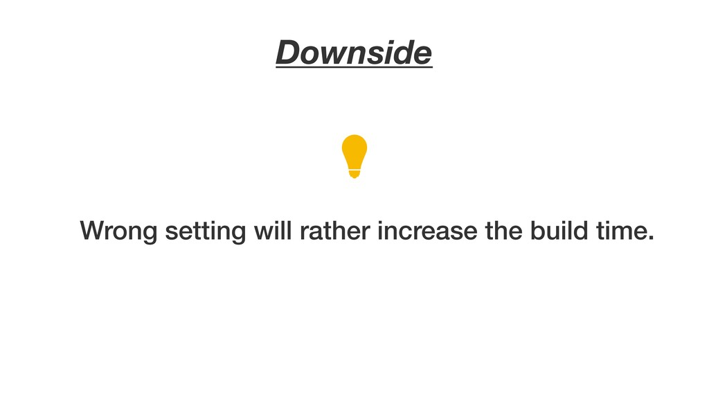 Downside Wrong setting will rather increase the...