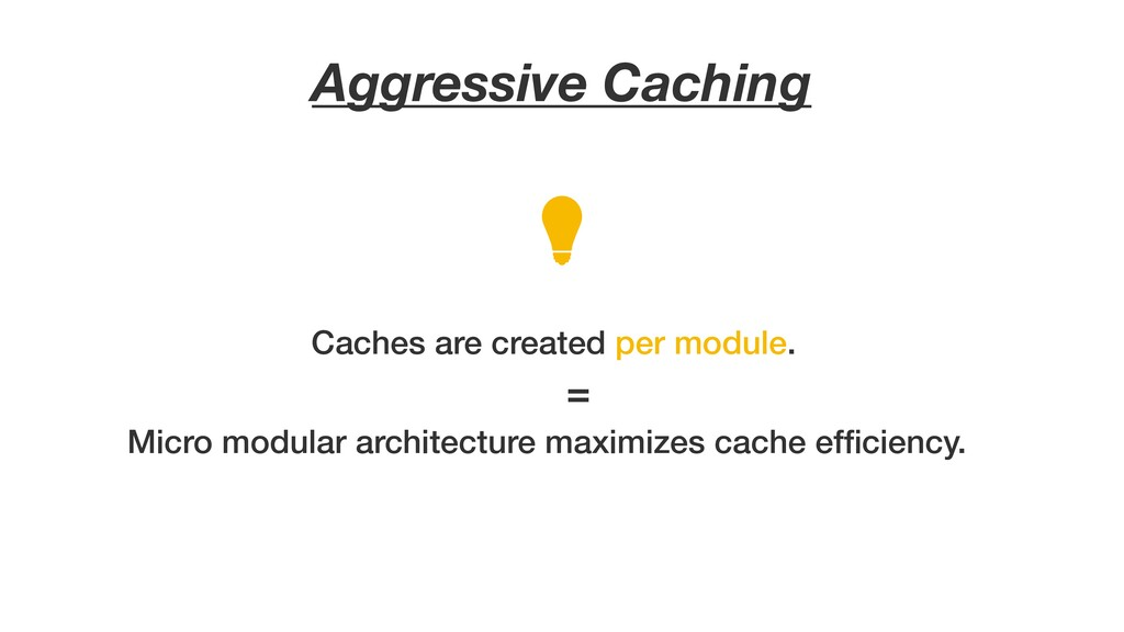 Aggressive Caching Caches are created per modul...
