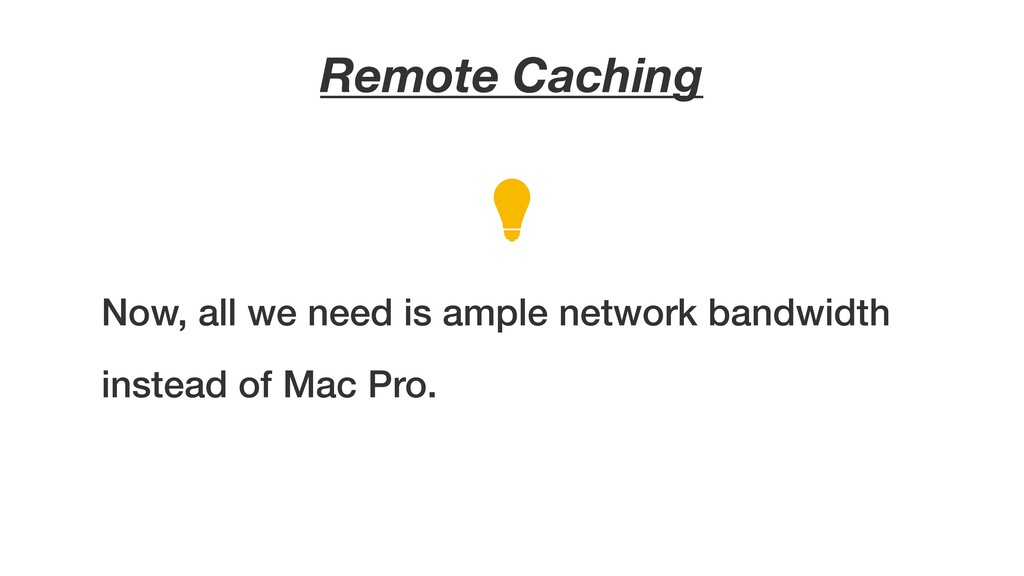 Remote Caching Now, all we need is ample networ...