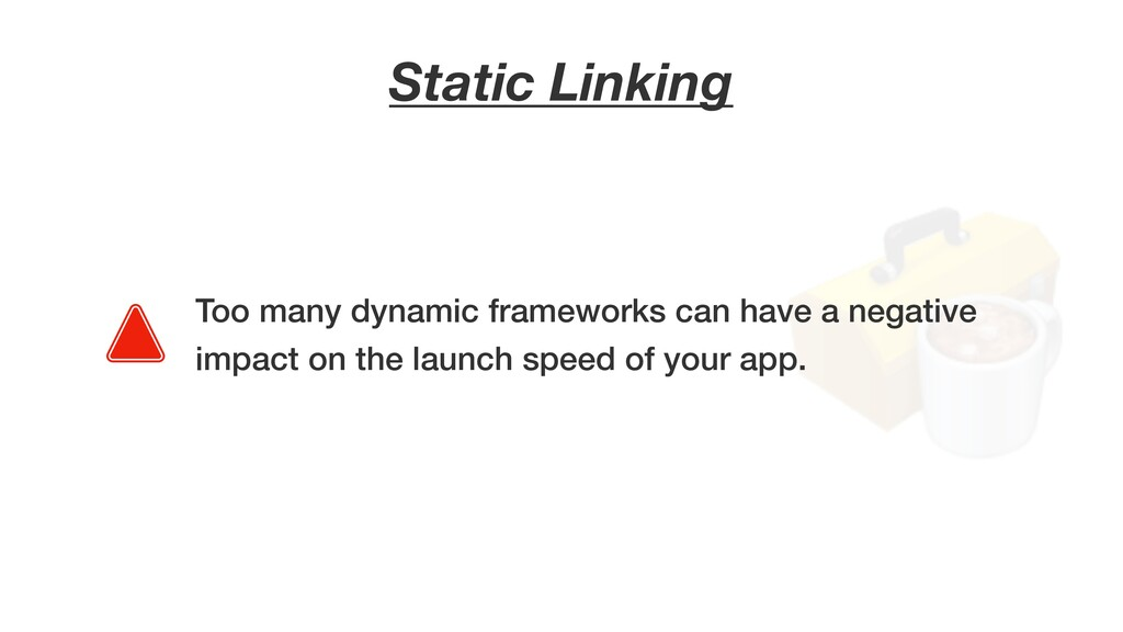 Static Linking Too many dynamic frameworks can ...
