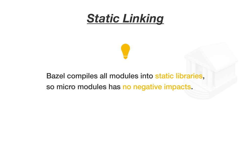 Static Linking Bazel compiles all modules into ...