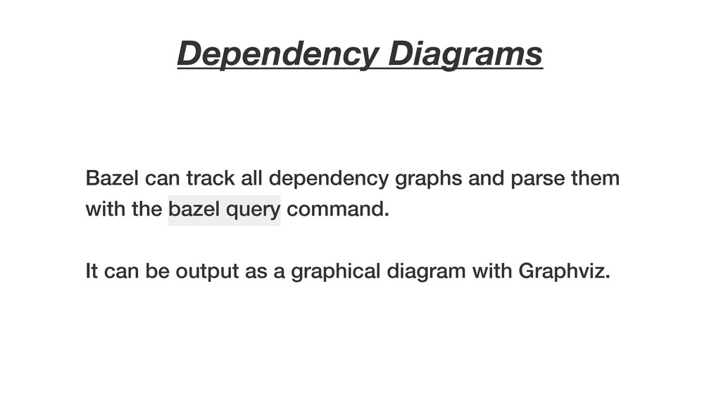 Dependency Diagrams Bazel can track all depende...
