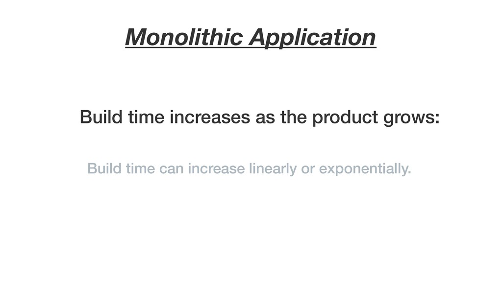 Monolithic Application Build time increases as ...