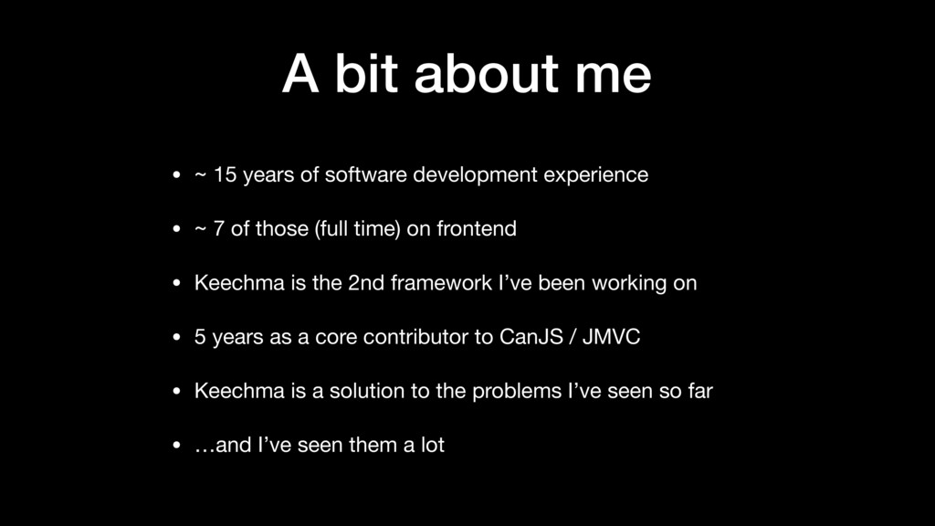 A bit about me • ~ 15 years of software develop...