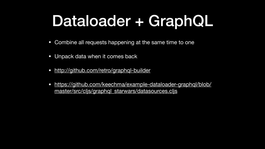 Dataloader + GraphQL • Combine all requests hap...