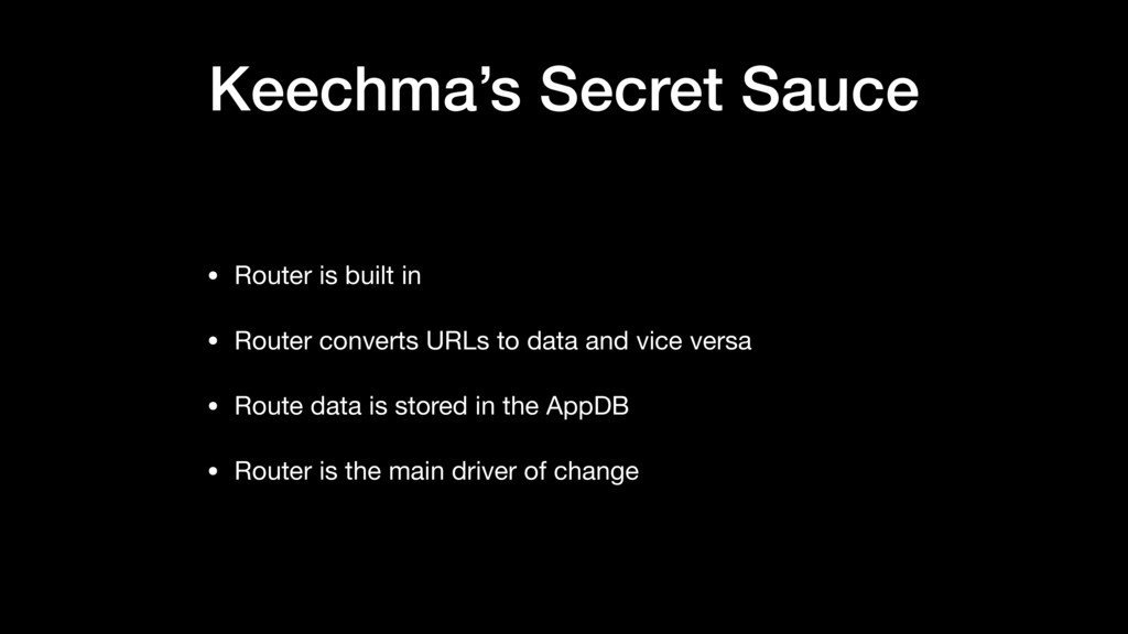 Keechma's Secret Sauce • Router is built in  • ...