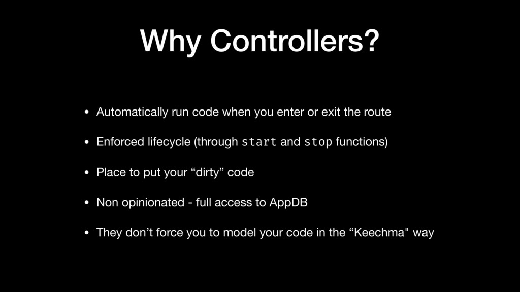 Why Controllers? • Automatically run code when ...