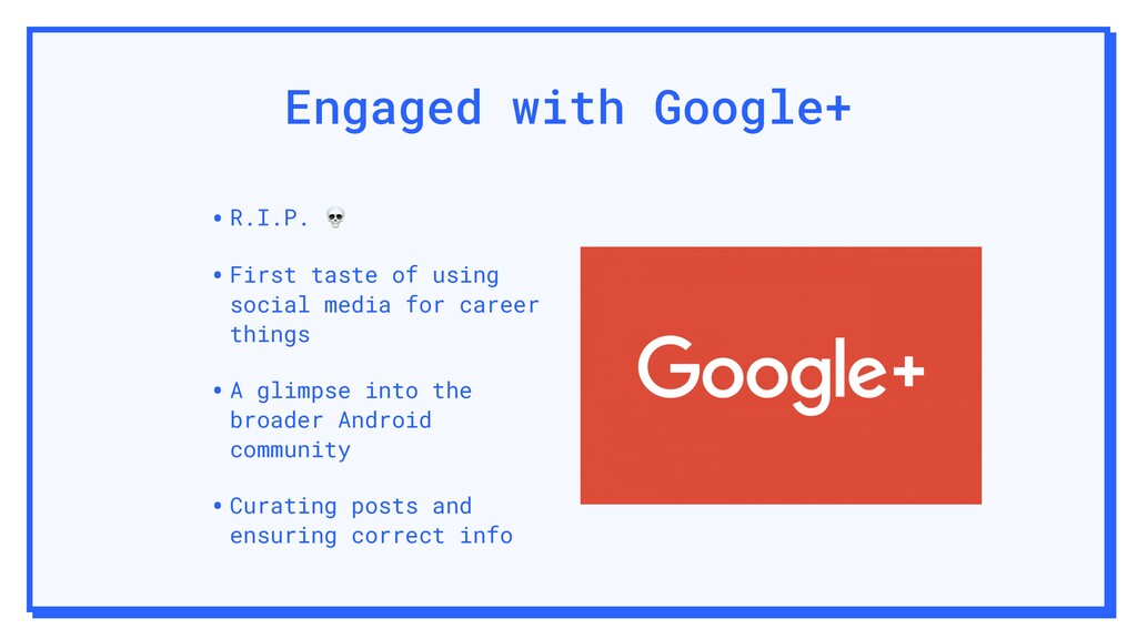 Engaged with Google+ •R.I.P.  •First taste of u...