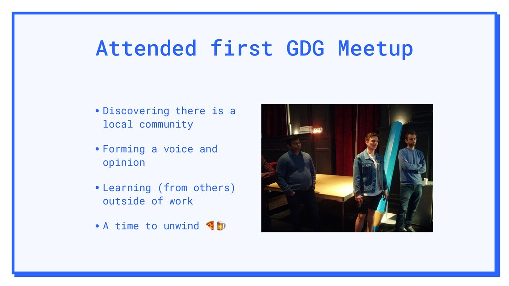 Attended first GDG Meetup •Discovering there is...