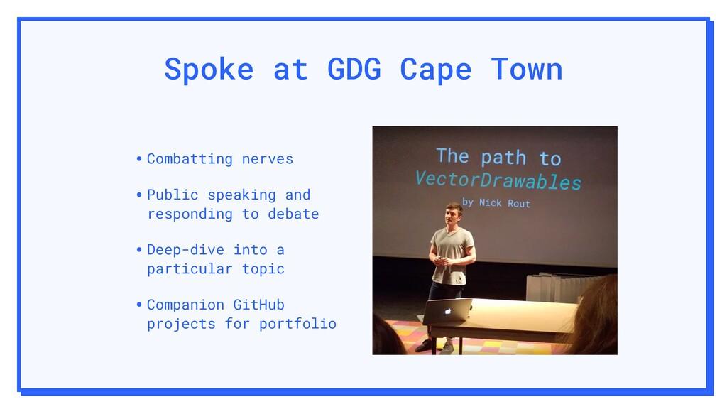 Spoke at GDG Cape Town •Combatting nerves •Publ...