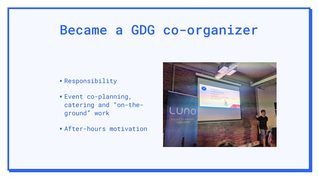 Became a GDG co-organizer •Responsibility •Even...