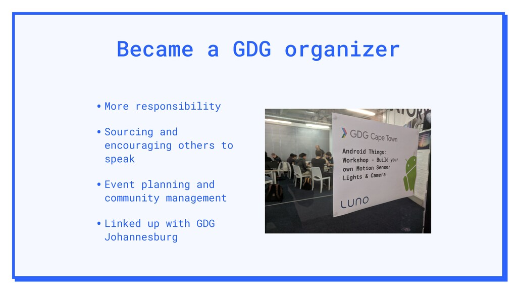 Became a GDG organizer •More responsibility •So...