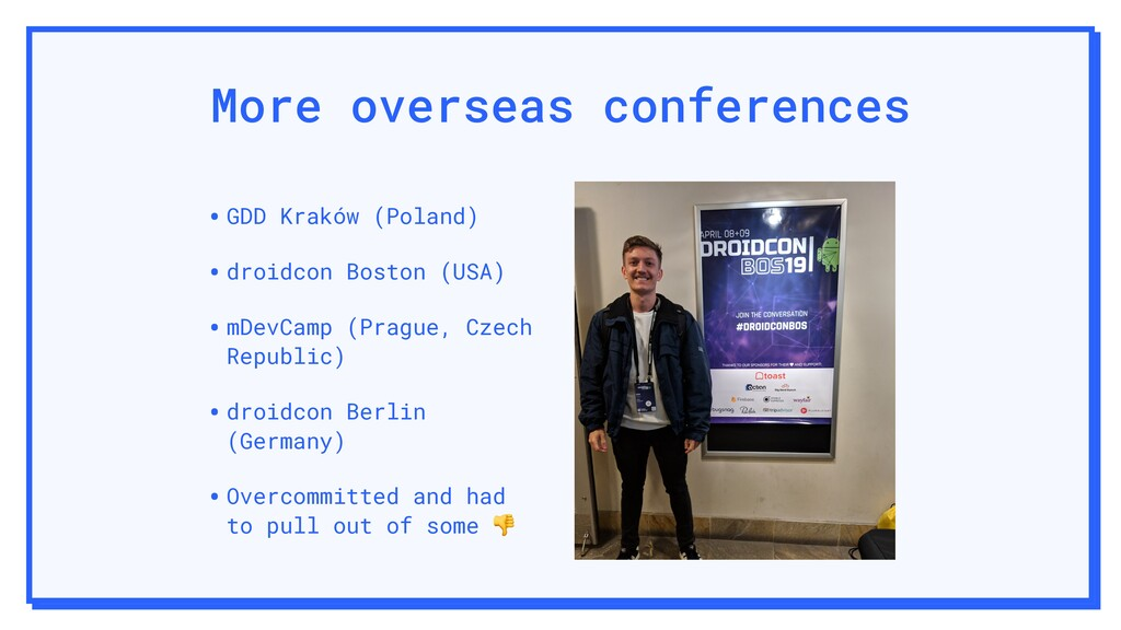 More overseas conferences •GDD Kraków (Poland) ...