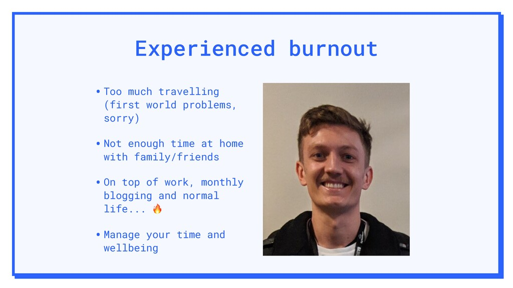 Experienced burnout •Too much travelling (first...