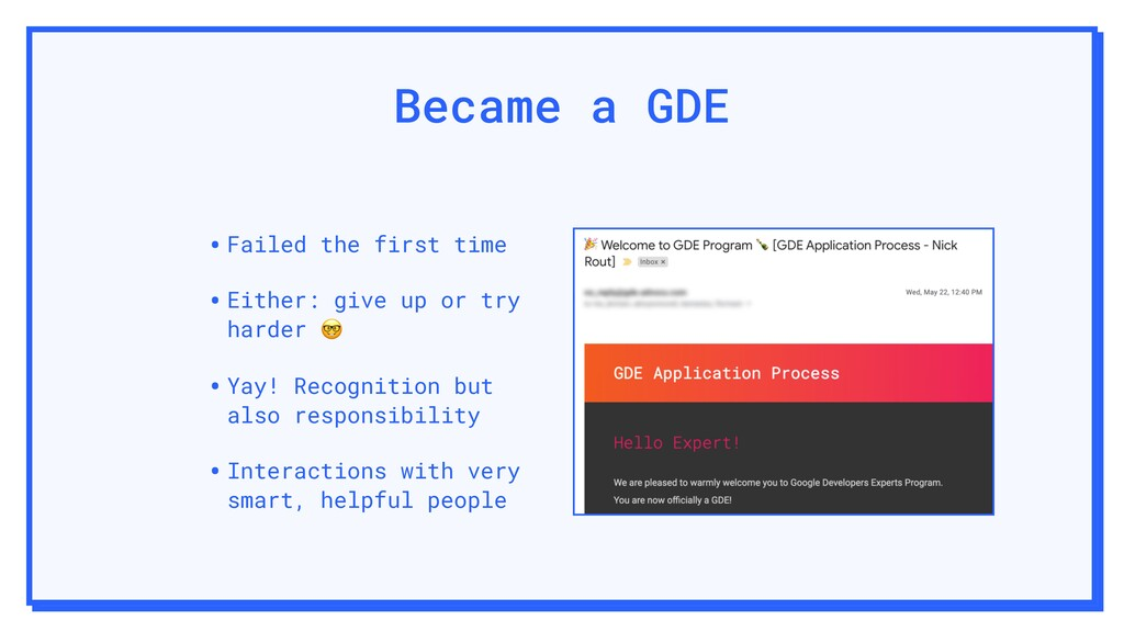 Became a GDE •Failed the first time •Either: gi...