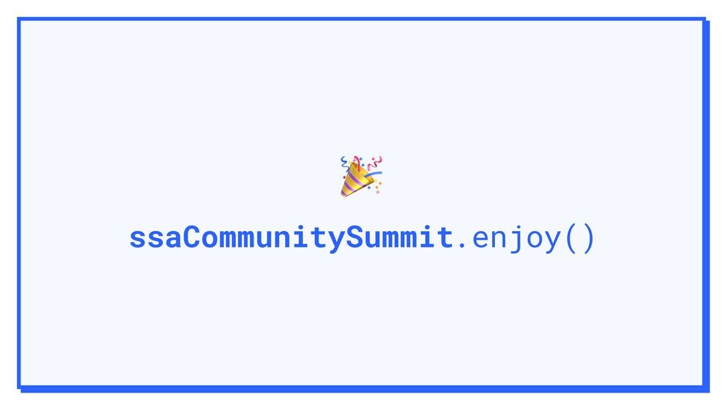 ssaCommunitySummit.enjoy()
