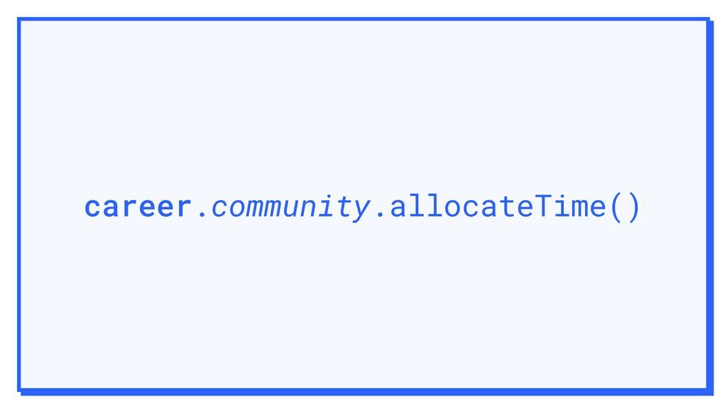 career.community.allocateTime()