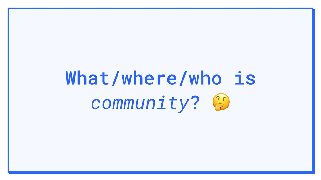 What/where/who is community?