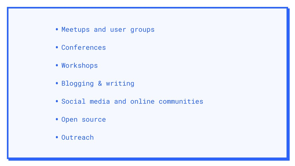 • Meetups and user groups • Conferences • Works...