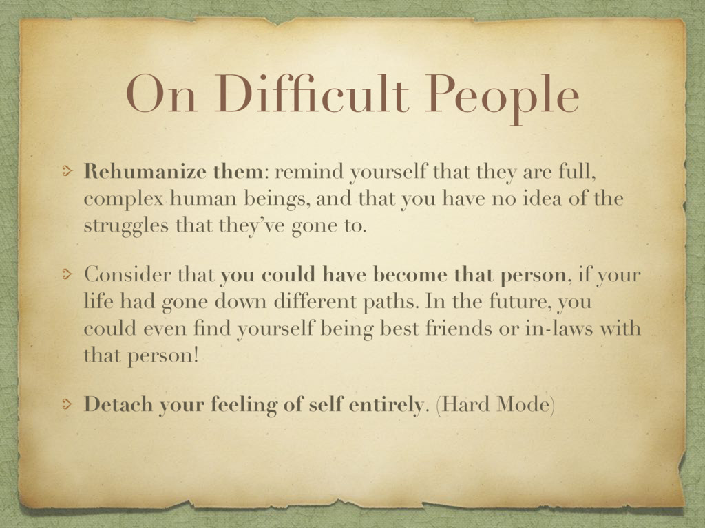 On Difficult People Rehumanize them: remind your...