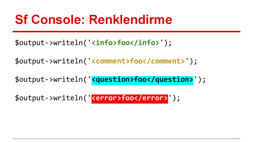 Sf Console: Renklendirme $output->writeln('<inf...