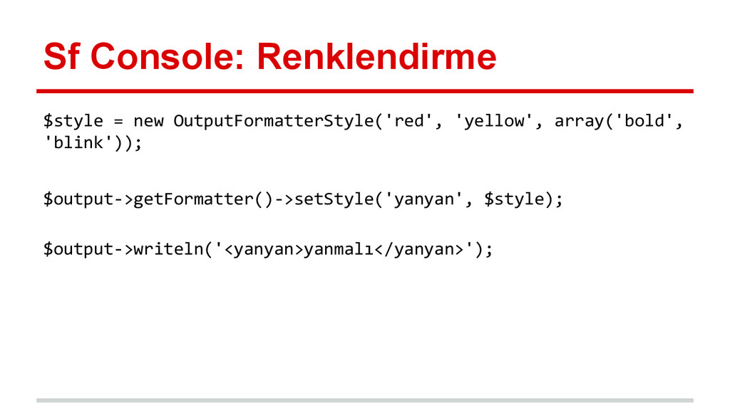 Sf Console: Renklendirme $style = new OutputFor...