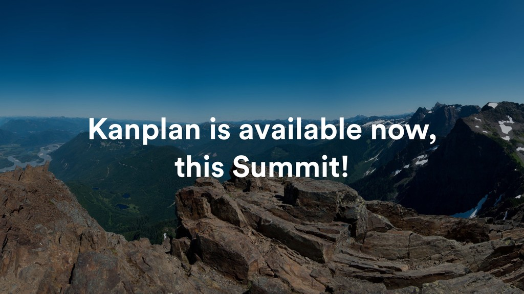 Kanplan is available now, this Summit!