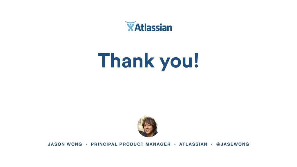 Thank you! JASON WONG • PRINCIPAL PRODUCT MANAG...