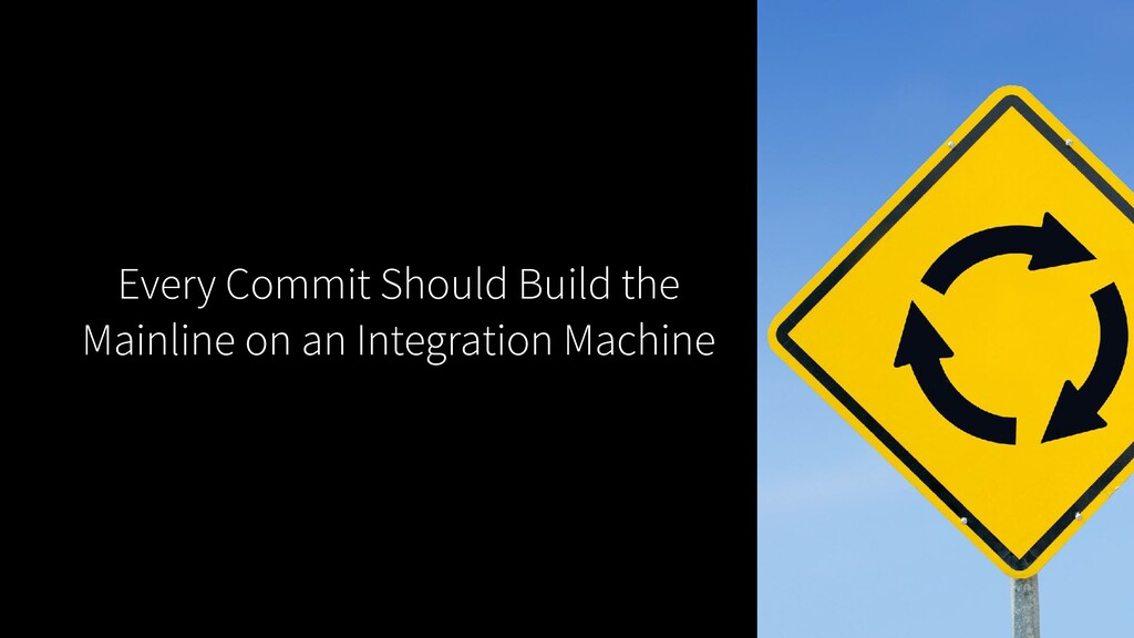 Every Commit Should Build the Mainline on an In...