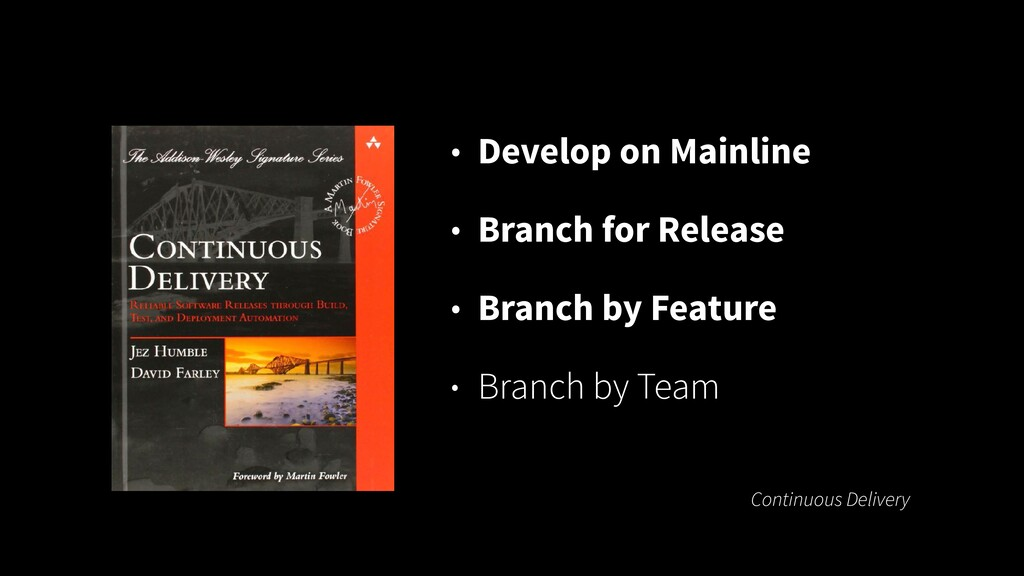 • Develop on Mainline   • Branch for Release   ...