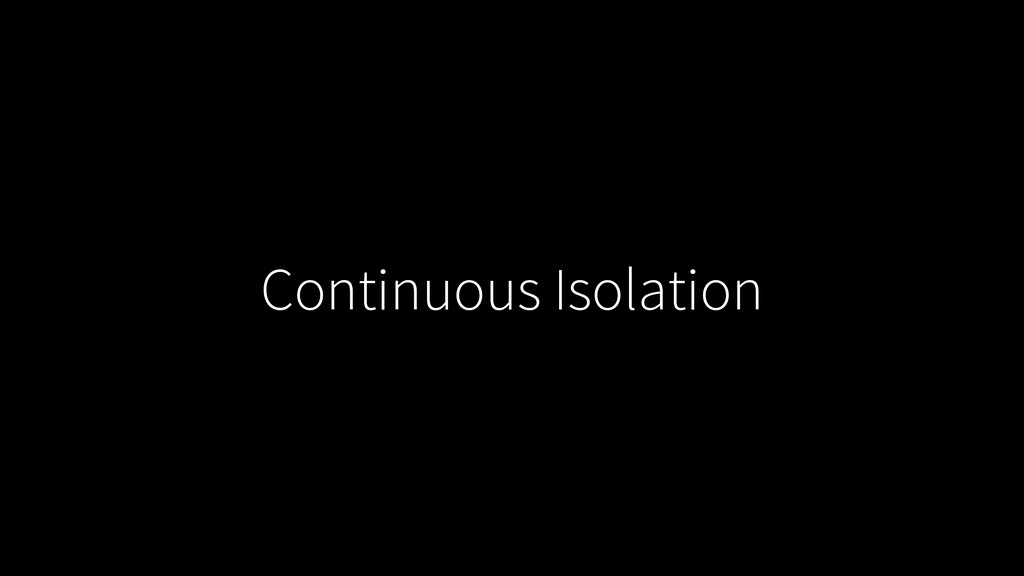 Continuous Isolation