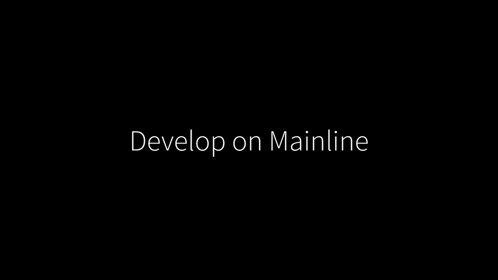 Develop on Mainline