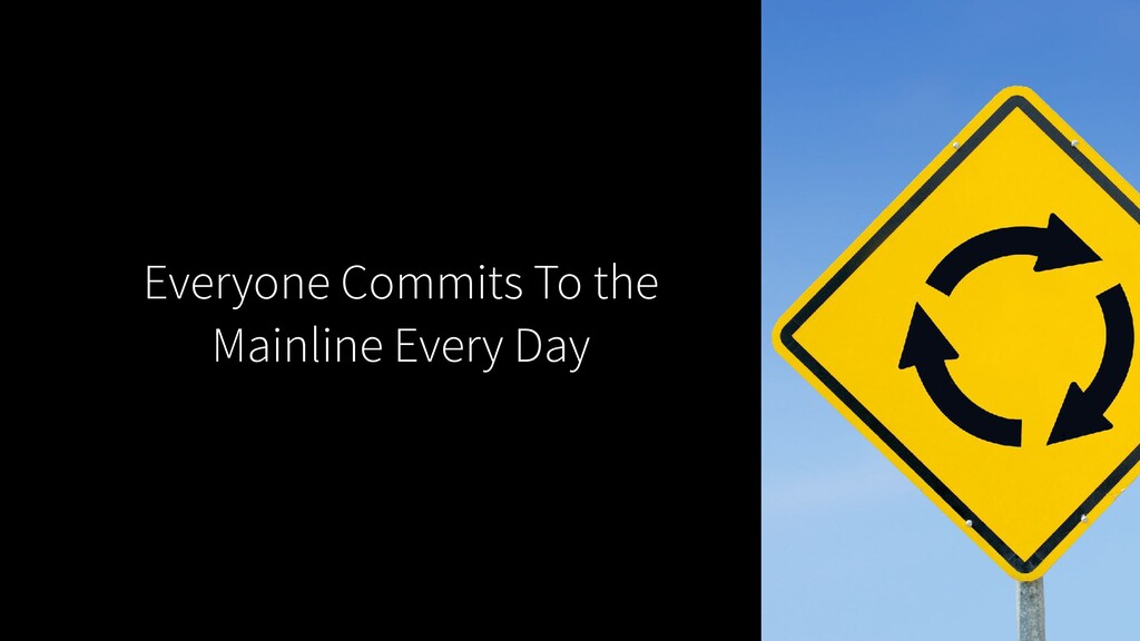 Everyone Commits To the Mainline Every Day