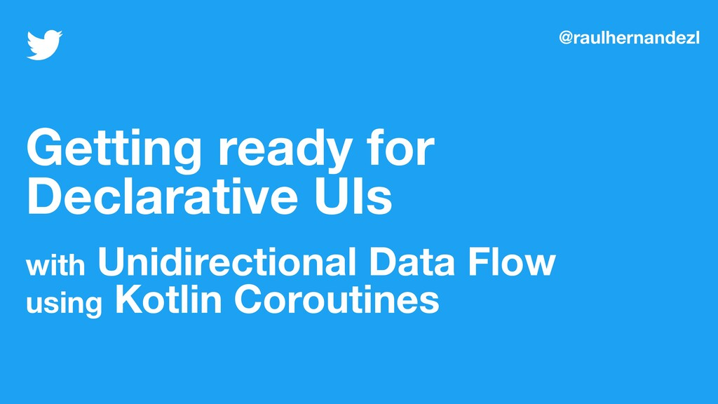 Getting ready for Declarative UIs with Unidirec...