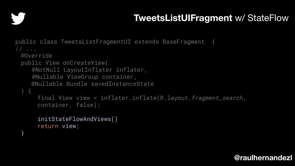 TweetsListUIFragment w/ StateFlow public class ...