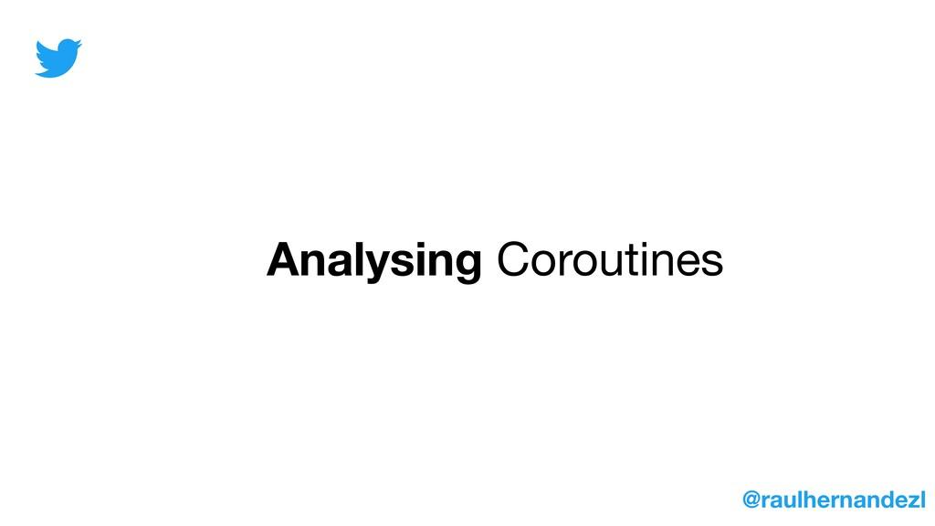 Analysing Coroutines @raulhernandezl