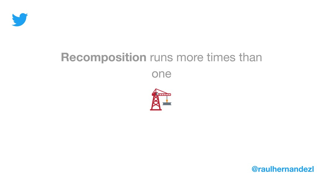 Recomposition runs more times than one @raulher...