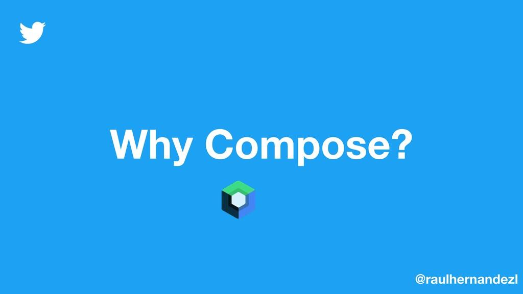 Why Compose? @raulhernandezl