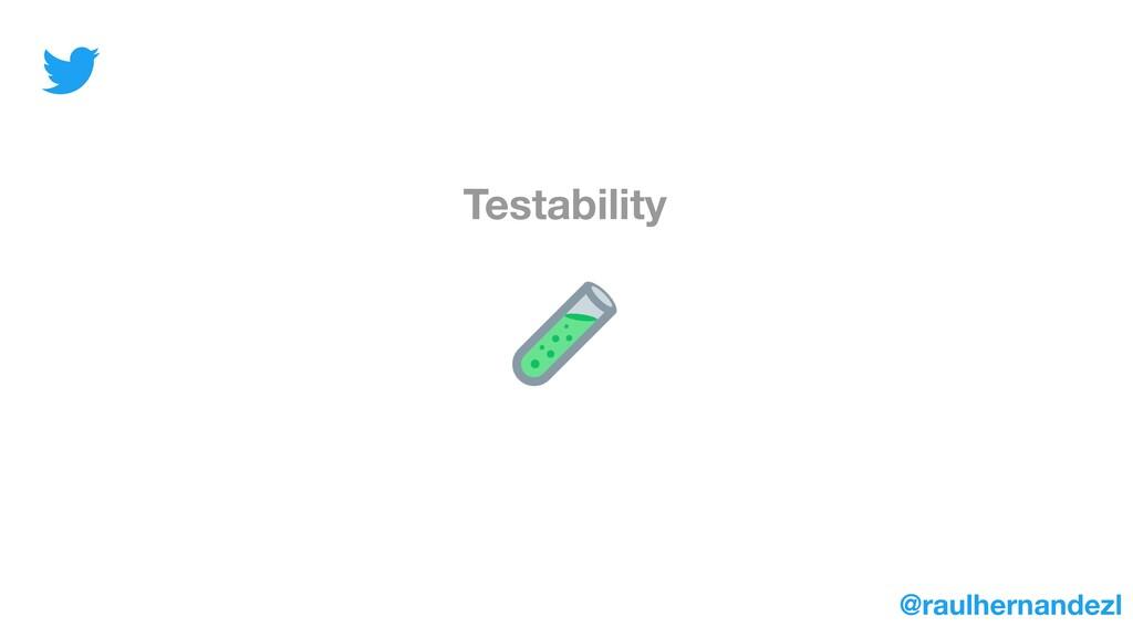 Testability @raulhernandezl