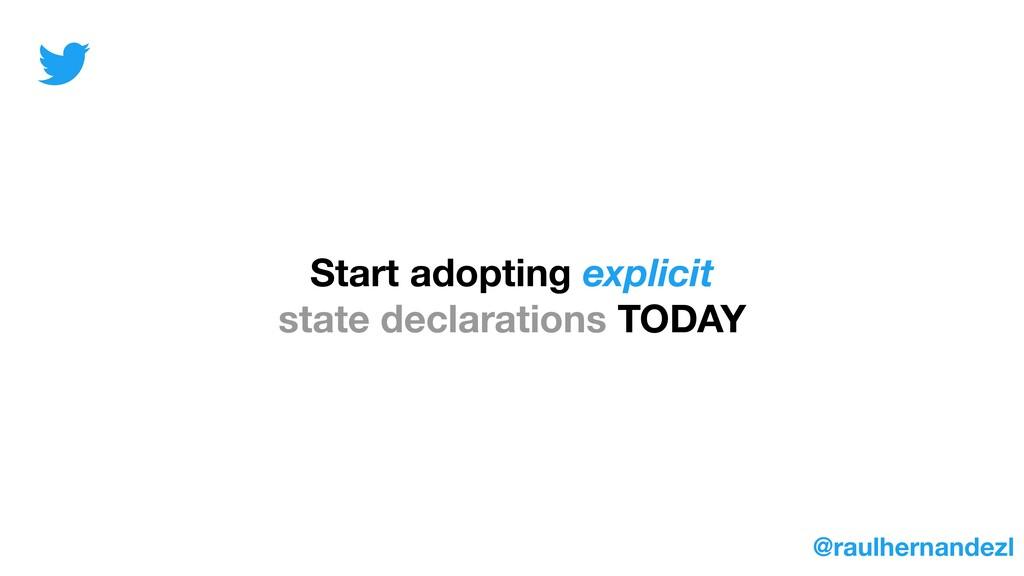 Start adopting explicit state declarations TODA...