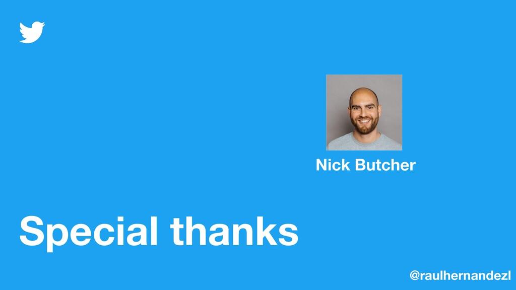 Special thanks @raulhernandezl Nick Butcher