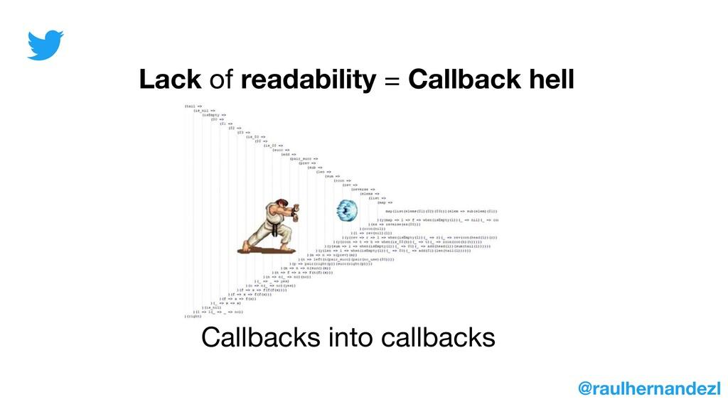 Lack of readability = Callback hell @raulhernan...