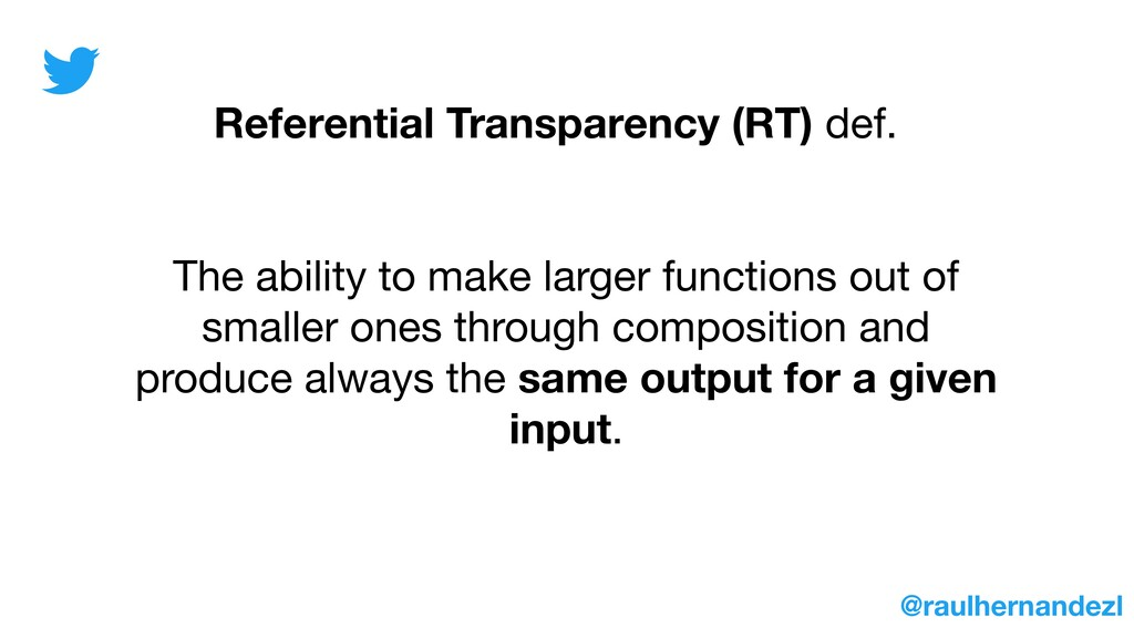 Referential Transparency (RT) def. The ability ...
