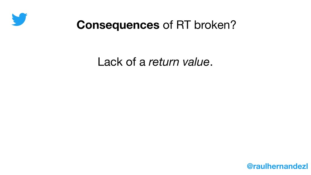 Lack of a return value. @raulhernandezl Consequ...