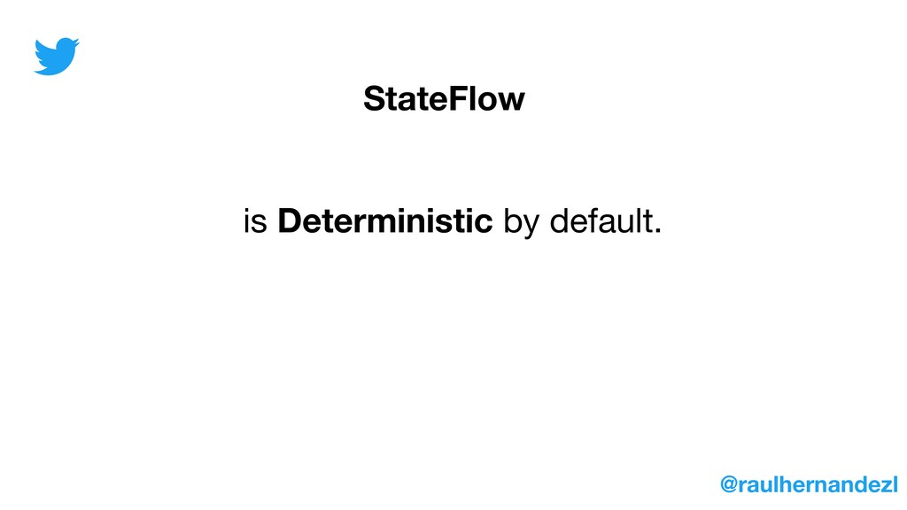 StateFlow is Deterministic by default. @raulher...