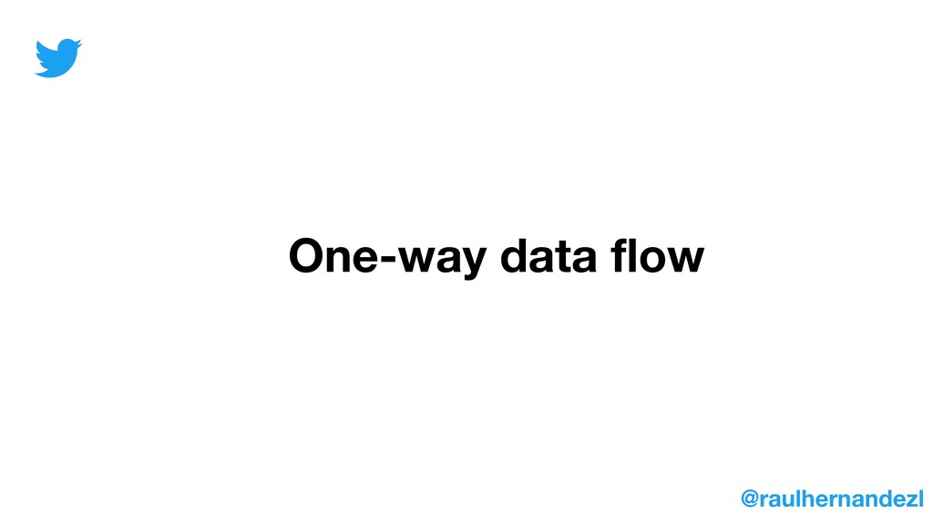 One-way data flow @raulhernandezl