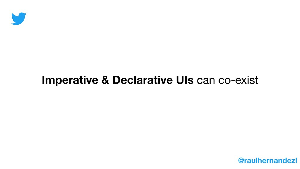 Imperative & Declarative UIs can co-exist @raul...