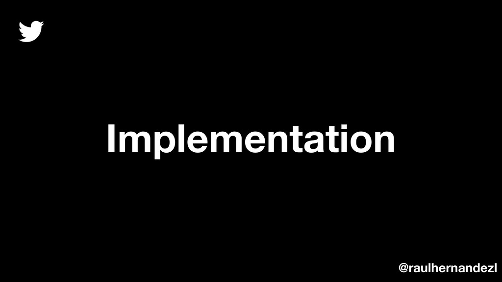 Implementation @raulhernandezl