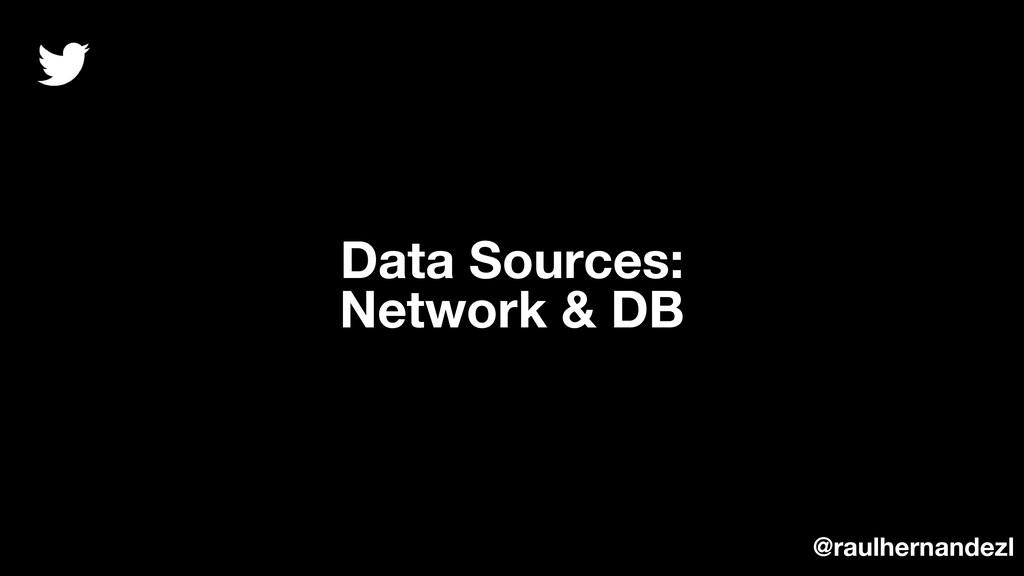 Data Sources: Network & DB @raulhernandezl